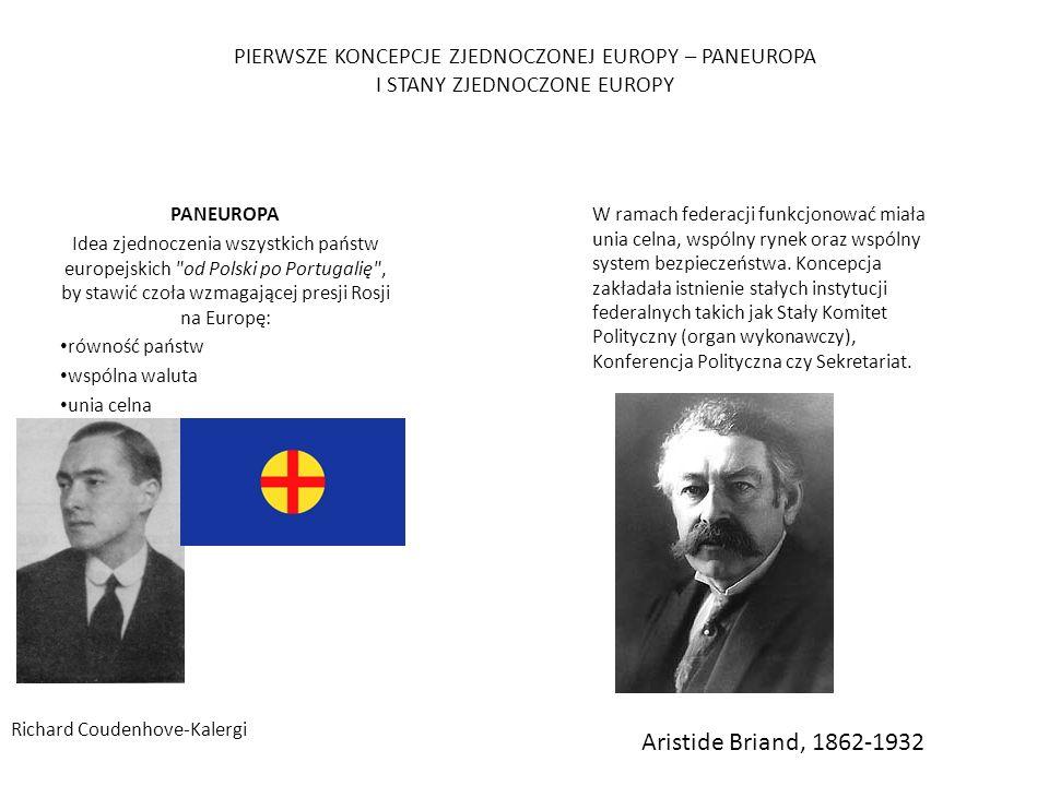 PIERWSZE KONCEPCJE ZJEDNOCZONEJ EUROPY – PANEUROPA I STANY ZJEDNOCZONE EUROPY PANEUROPA Idea zjednoczenia wszystkich państw europejskich od Polski po Portugalię , by stawić czoła wzmagającej presji Rosji na Europę: równość państw wspólna waluta unia celna Richard Coudenhove-Kalergi W ramach federacji funkcjonować miała unia celna, wspólny rynek oraz wspólny system bezpieczeństwa.