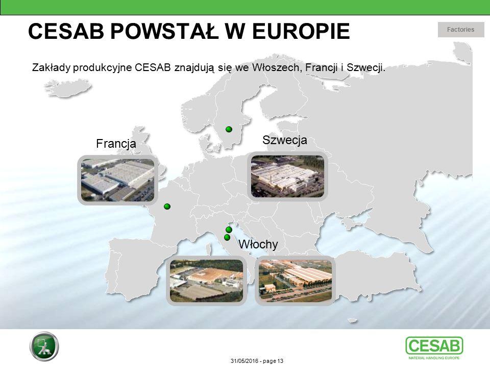 31/05/2016 - page 13 CESAB POWSTAŁ W EUROPIE Zakłady produkcyjne CESAB znajdują się we Włoszech, Francji i Szwecji.