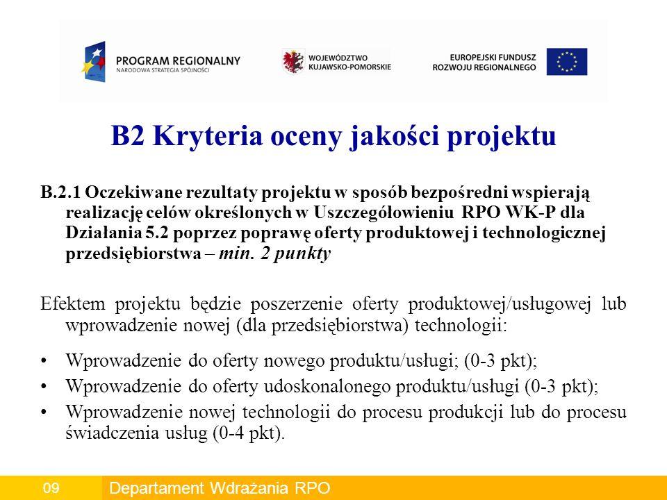 B2 Kryteria oceny jakości projektu B.2.1 Oczekiwane rezultaty projektu w sposób bezpośredni wspierają realizację celów określonych w Uszczegółowieniu RPO WK-P dla Działania 5.2 poprzez poprawę oferty produktowej i technologicznej przedsiębiorstwa – min.