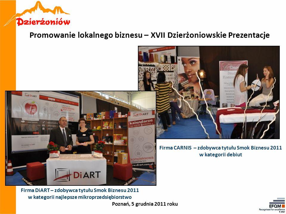 Poznań, 5 grudnia 2011 roku Firma DiART – zdobywca tytułu Smok Biznesu 2011 w kategorii najlepsze mikroprzedsiębiorstwo Firma CARNIS – zdobywca tytułu Smok Biznesu 2011 w kategorii debiut Promowanie lokalnego biznesu – XVII Dzierżoniowskie Prezentacje