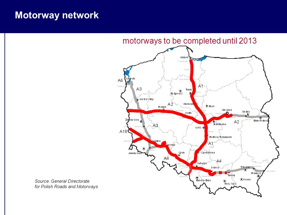 motorways to be completed until 2013 Source: General Directorate for Polish Roads and Motorways Motorway network