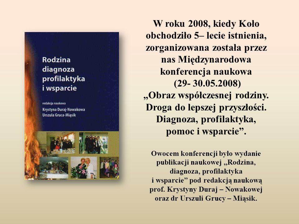 """W roku 2008, kiedy Koło obchodziło 5– lecie istnienia, zorganizowana została przez nas Międzynarodowa konferencja naukowa (29- 30.05.2008) """"Obraz współczesnej rodziny."""