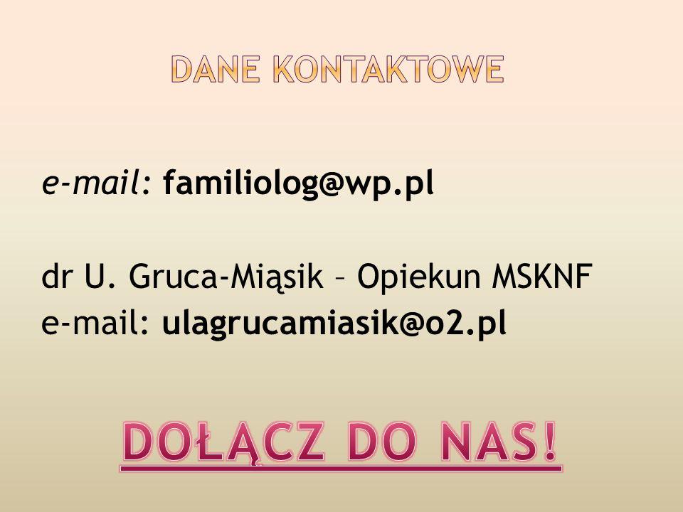 e-mail: familiolog@wp.pl dr U. Gruca-Miąsik – Opiekun MSKNF e-mail: ulagrucamiasik@o2.pl