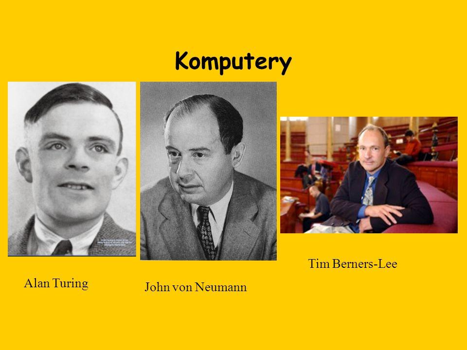 Komputery Alan Turing John von Neumann Tim Berners-Lee