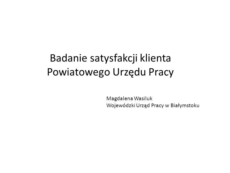 Badanie satysfakcji klienta Powiatowego Urzędu Pracy Magdalena Wasiluk Wojewódzki Urząd Pracy w Białymstoku
