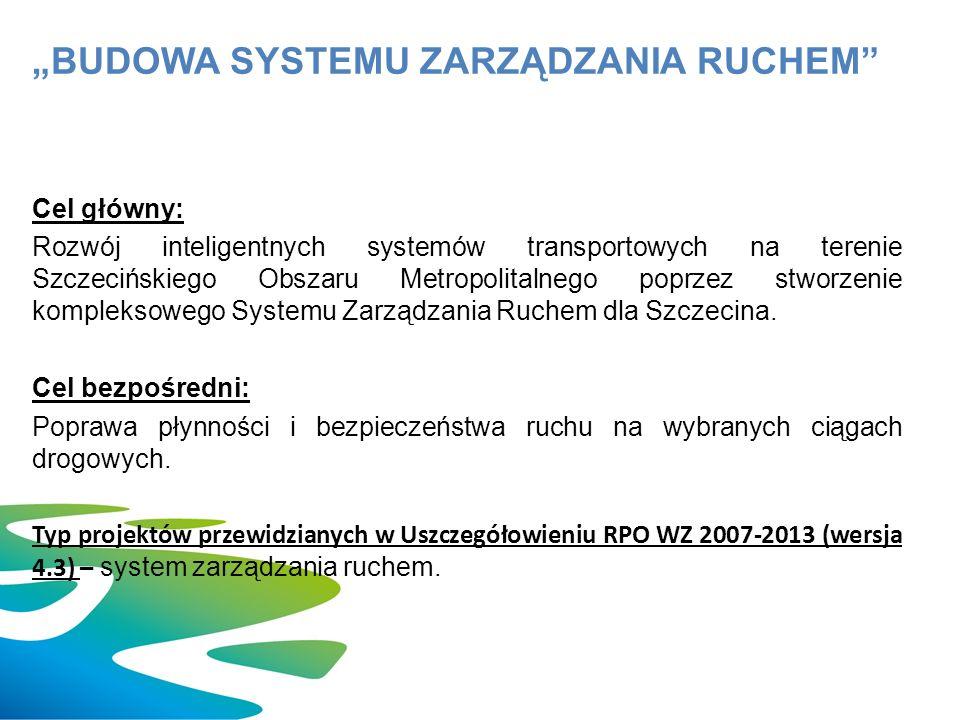 Cel główny: Rozwój inteligentnych systemów transportowych na terenie Szczecińskiego Obszaru Metropolitalnego poprzez stworzenie kompleksowego Systemu Zarządzania Ruchem dla Szczecina.