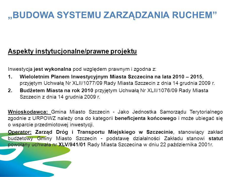 Aspekty instytucjonalne/prawne projektu Inwestycja jest wykonalna pod względem prawnym i zgodna z: 1.Wieloletnim Planem Inwestycyjnym Miasta Szczecina na lata 2010 – 2015, przyjętym Uchwałą Nr XLII/1077/09 Rady Miasta Szczecin z dnia 14 grudnia 2009 r.