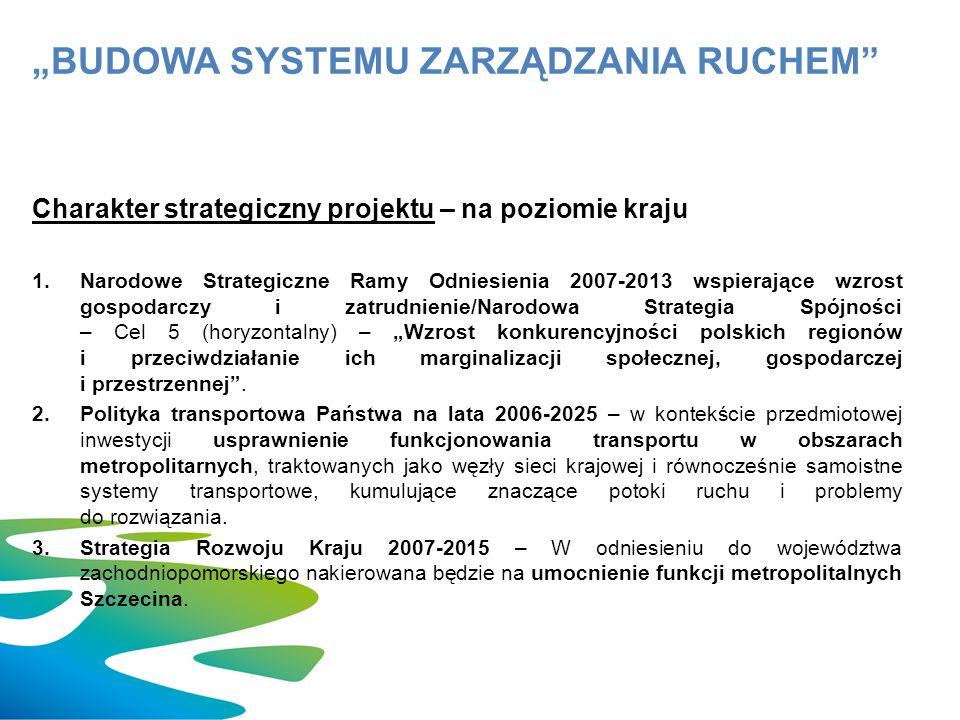 """Charakter strategiczny projektu – na poziomie kraju 1.Narodowe Strategiczne Ramy Odniesienia 2007-2013 wspierające wzrost gospodarczy i zatrudnienie/Narodowa Strategia Spójności – Cel 5 (horyzontalny) – """"Wzrost konkurencyjności polskich regionów i przeciwdziałanie ich marginalizacji społecznej, gospodarczej i przestrzennej ."""