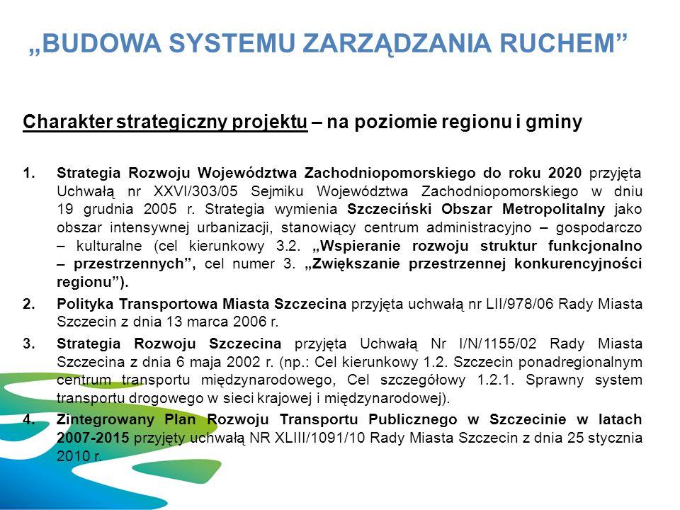 Charakter strategiczny projektu – na poziomie regionu i gminy 1.Strategia Rozwoju Województwa Zachodniopomorskiego do roku 2020 przyjęta Uchwałą nr XXVI/303/05 Sejmiku Województwa Zachodniopomorskiego w dniu 19 grudnia 2005 r.