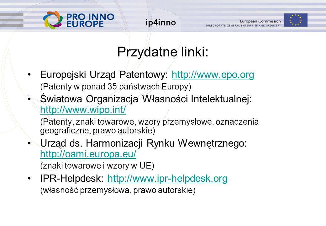 ip4inno Przydatne linki: Europejski Urząd Patentowy: http://www.epo.orghttp://www.epo.org (Patenty w ponad 35 państwach Europy) Światowa Organizacja Własności Intelektualnej: http://www.wipo.int/ http://www.wipo.int/ (Patenty, znaki towarowe, wzory przemysłowe, oznaczenia geograficzne, prawo autorskie) Urząd ds.