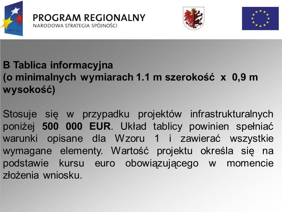 B Tablica informacyjna (o minimalnych wymiarach 1.1 m szerokość x 0,9 m wysokość) Stosuje się w przypadku projektów infrastrukturalnych poniżej 500 000 EUR.