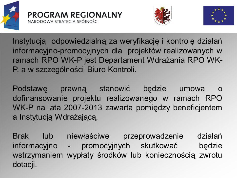 Instytucją odpowiedzialną za weryfikację i kontrolę działań informacyjno-promocyjnych dla projektów realizowanych w ramach RPO WK-P jest Departament Wdrażania RPO WK- P, a w szczególności Biuro Kontroli.