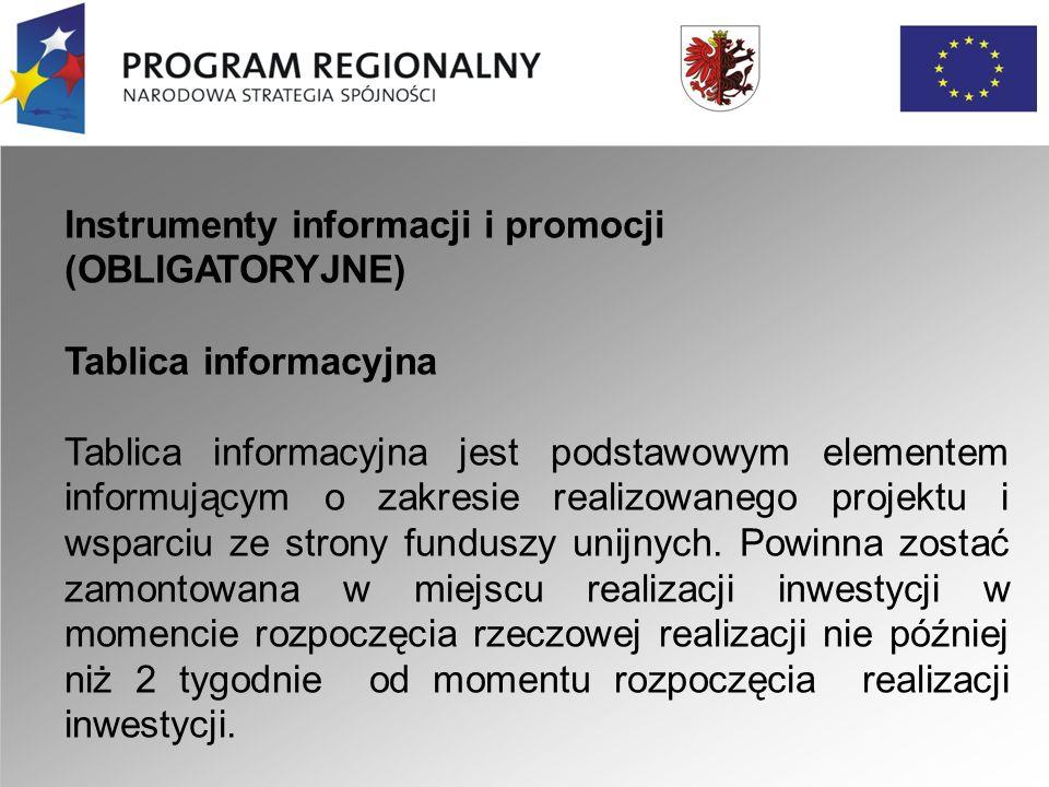Instrumenty informacji i promocji (OBLIGATORYJNE) Tablica informacyjna Tablica informacyjna jest podstawowym elementem informującym o zakresie realizowanego projektu i wsparciu ze strony funduszy unijnych.