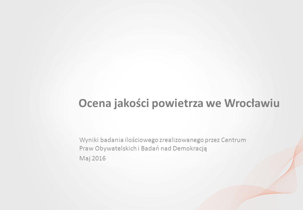 Percepcja jakości powietrza wśród mieszkańców Wrocławia i ocena dostępu do informacji w tym obszarze Ocena jakości powietrza we Wrocławiu Wyniki badania ilościowego zrealizowanego przez Centrum Praw Obywatelskich i Badań nad Demokracją Maj 2016