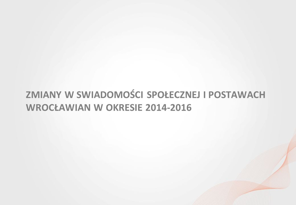 Percepcja jakości powietrza wśród mieszkańców Wrocławia i ocena dostępu do informacji w tym obszarze ZMIANY W SWIADOMOŚCI SPOŁECZNEJ I POSTAWACH WROCŁAWIAN W OKRESIE 2014-2016