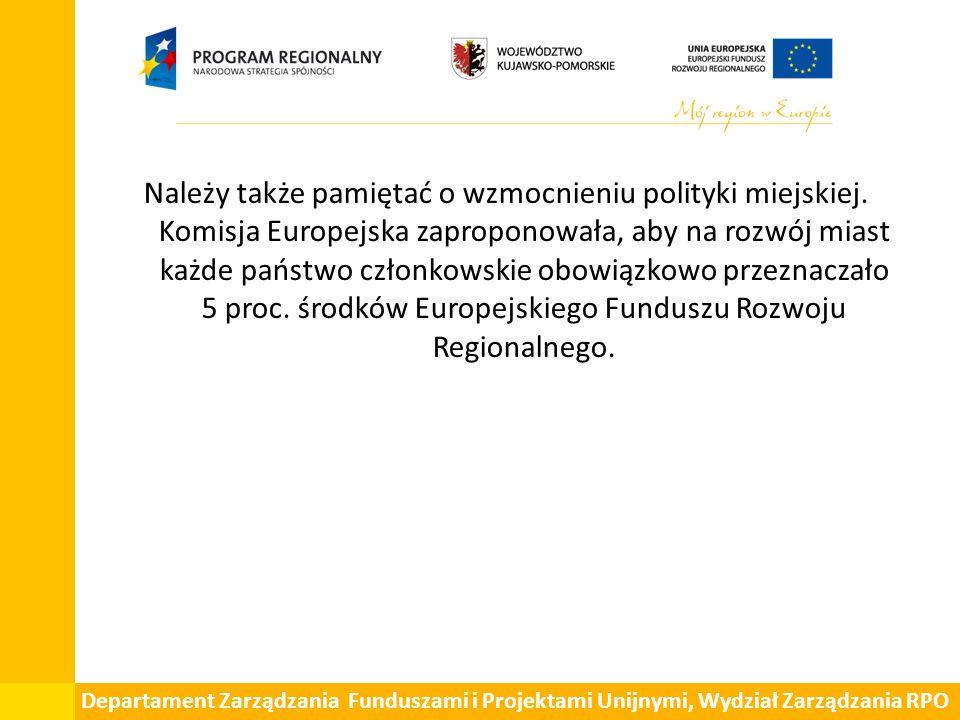 Departament Zarządzania Funduszami i Projektami Unijnymi, Wydział Zarządzania RPO Należy także pamiętać o wzmocnieniu polityki miejskiej.