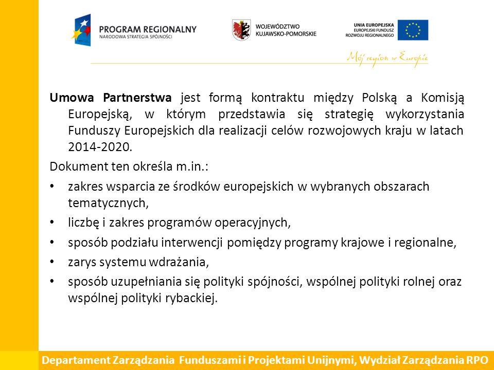 Departament Zarządzania Funduszami i Projektami Unijnymi, Wydział Zarządzania RPO Umowa Partnerstwa jest formą kontraktu między Polską a Komisją Europejską, w którym przedstawia się strategię wykorzystania Funduszy Europejskich dla realizacji celów rozwojowych kraju w latach 2014-2020.