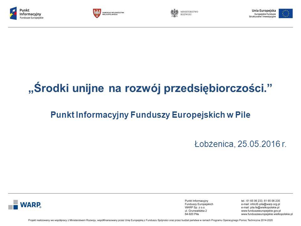"""""""Środki unijne na rozwój przedsiębiorczości."""" Punkt Informacyjny Funduszy Europejskich w Pile Łobżenica, 25.05.2016 r."""
