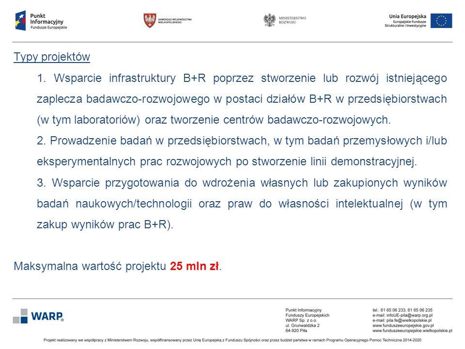 Typy projektów 1. Wsparcie infrastruktury B+R poprzez stworzenie lub rozwój istniejącego zaplecza badawczo-rozwojowego w postaci działów B+R w przedsi