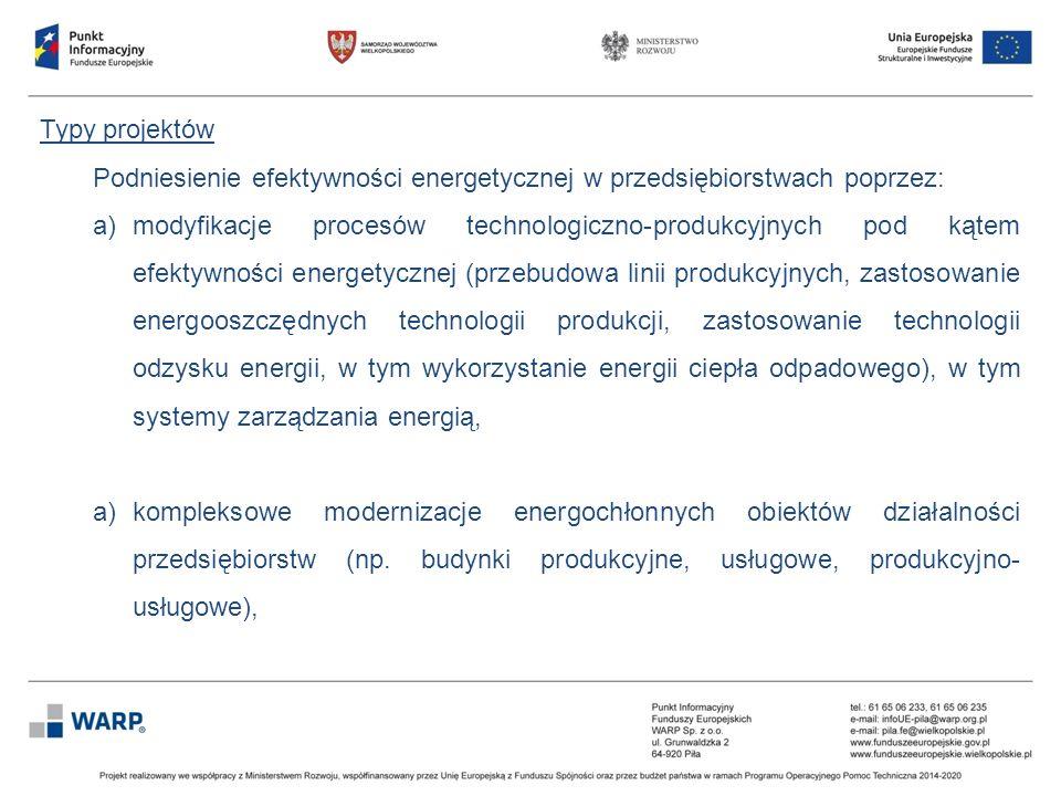 Typy projektów Podniesienie efektywności energetycznej w przedsiębiorstwach poprzez: a)modyfikacje procesów technologiczno-produkcyjnych pod kątem efe