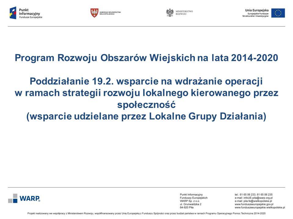 Program Rozwoju Obszarów Wiejskich na lata 2014-2020 Poddziałanie 19.2. wsparcie na wdrażanie operacji w ramach strategii rozwoju lokalnego kierowaneg