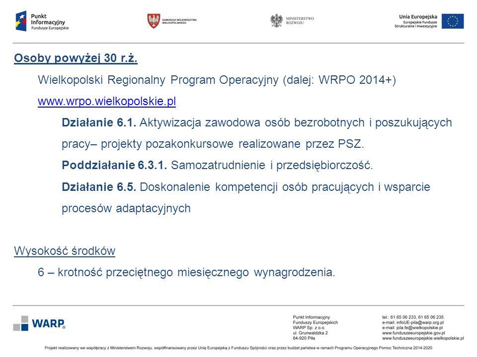 Osoby powyżej 30 r.ż. Wielkopolski Regionalny Program Operacyjny (dalej: WRPO 2014+) www.wrpo.wielkopolskie.pl www.wrpo.wielkopolskie.pl Działanie 6.1