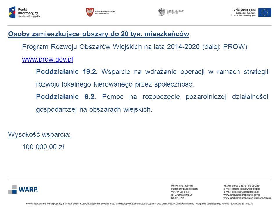 Osoby zamieszkujące obszary do 20 tys. mieszkańców Program Rozwoju Obszarów Wiejskich na lata 2014-2020 (dalej: PROW) www.prow.gov.pl Poddziałanie 19.