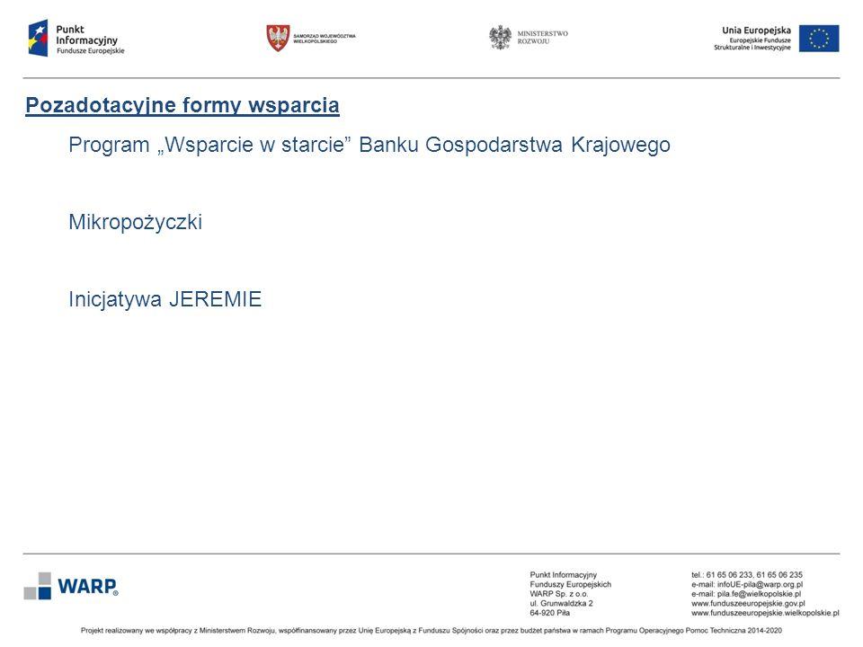 """Pozadotacyjne formy wsparcia Program """"Wsparcie w starcie"""" Banku Gospodarstwa Krajowego Mikropożyczki Inicjatywa JEREMIE"""