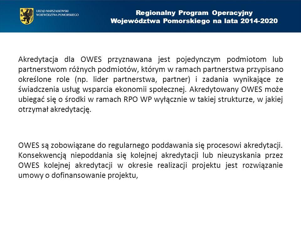 Regionalny Program Operacyjny Województwa Pomorskiego na lata 2014-2020 Akredytacja dla OWES przyznawana jest pojedynczym podmiotom lub partnerstwom różnych podmiotów, którym w ramach partnerstwa przypisano określone role (np.