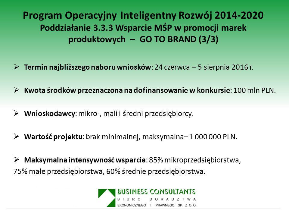 Program Operacyjny Inteligentny Rozwój 2014-2020 Poddziałanie 3.3.3 Wsparcie MŚP w promocji marek produktowych – GO TO BRAND (3/3)  Termin najbliższe