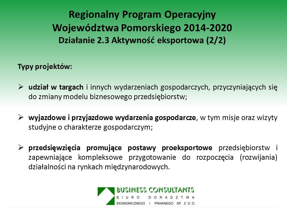 Regionalny Program Operacyjny Województwa Pomorskiego 2014-2020 Działanie 2.3 Aktywność eksportowa (2/2) Typy projektów:  udział w targach i innych w