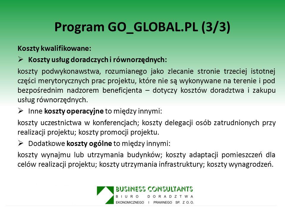 Program GO_GLOBAL.PL (3/3) Koszty kwalifikowane:  Koszty usług doradczych i równorzędnych: koszty podwykonawstwa, rozumianego jako zlecanie stronie t