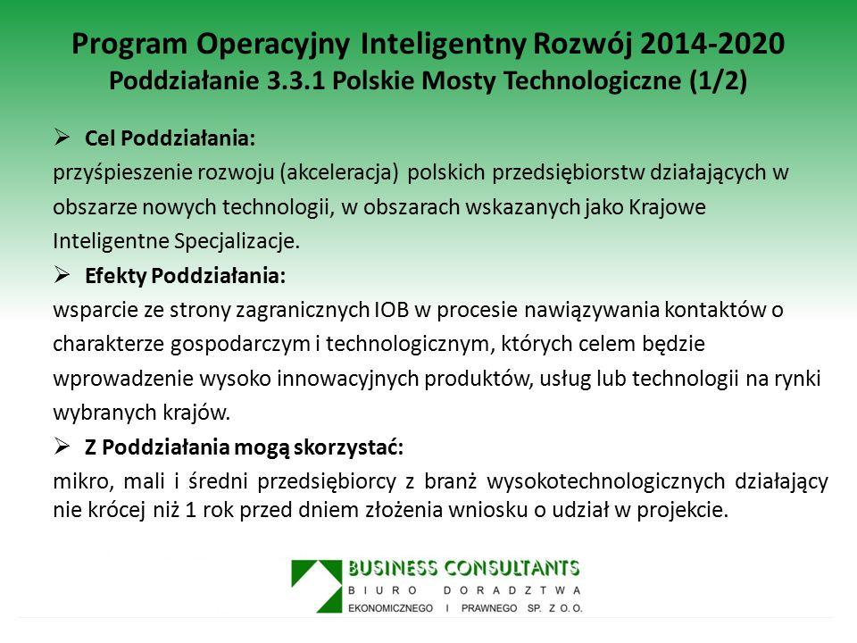 Program Operacyjny Inteligentny Rozwój 2014-2020 Poddziałanie 3.3.1 Polskie Mosty Technologiczne (2/2)  Projekt będzie obejmował dwa komponenty, finansowane w formie pomocy de minimis: 1.