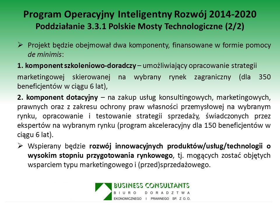 Program Operacyjny Inteligentny Rozwój 2014-2020 Poddziałanie 3.3.1 Polskie Mosty Technologiczne (2/2)  Projekt będzie obejmował dwa komponenty, fina