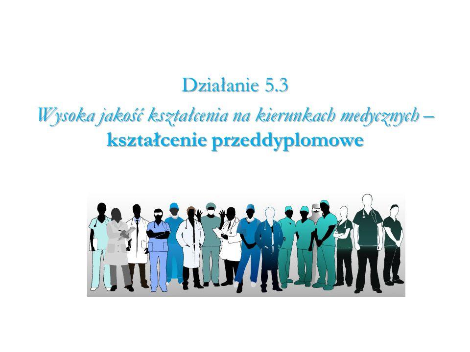 Działanie 5.3 Wysoka jakość kształcenia na kierunkach medycznych – kształcenie przeddyplomowe