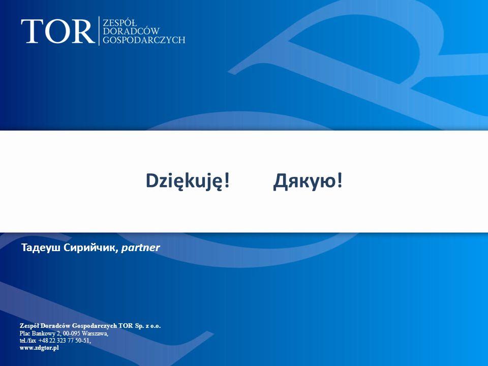 Zespół Doradców Gospodarczych TOR Sp. z o.o. Plac Bankowy 2, 00-095 Warszawa, tel./fax +48 22 323 77 50-51, www.zdgtor.pl Dziękuję! Дякую! Тадеуш Сири