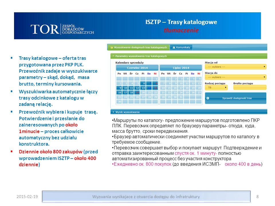 8 ISZTP – Trasy katalogowe tłumaczenie  Trasy katalogowe – oferta tras przygotowana przez PKP PLK. Przewoźnik zadaje w wyszukiwarce parametry – skąd,