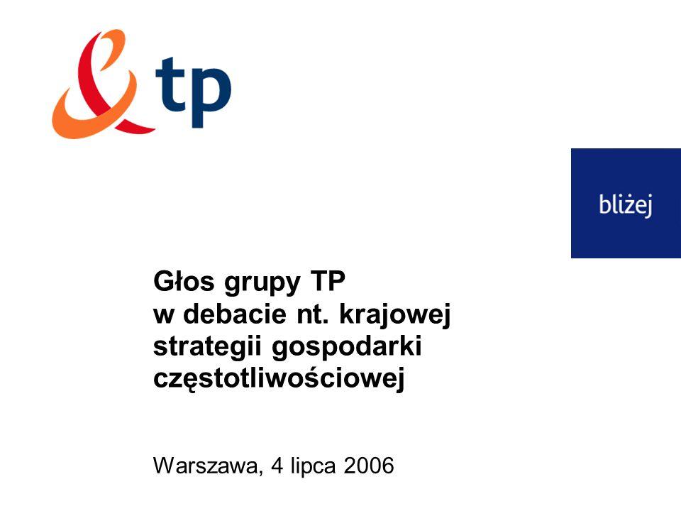 Głos grupy TP w debacie nt. krajowej strategii gospodarki częstotliwościowej Warszawa, 4 lipca 2006