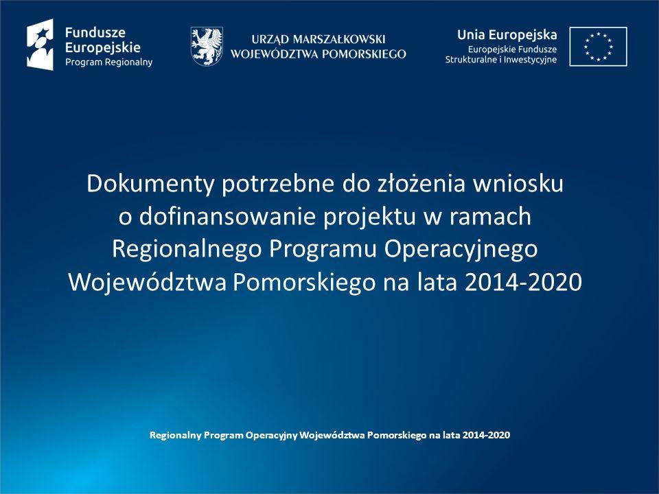 Dokumenty potrzebne do złożenia wniosku o dofinansowanie projektu w ramach Regionalnego Programu Operacyjnego Województwa Pomorskiego na lata 2014-2020 Regionalny Program Operacyjny Województwa Pomorskiego na lata 2014-2020