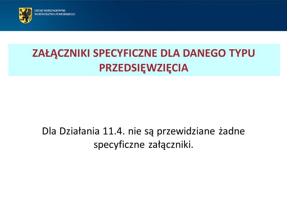 ZAŁĄCZNIKI SPECYFICZNE DLA DANEGO TYPU PRZEDSIĘWZIĘCIA Dla Działania 11.4.