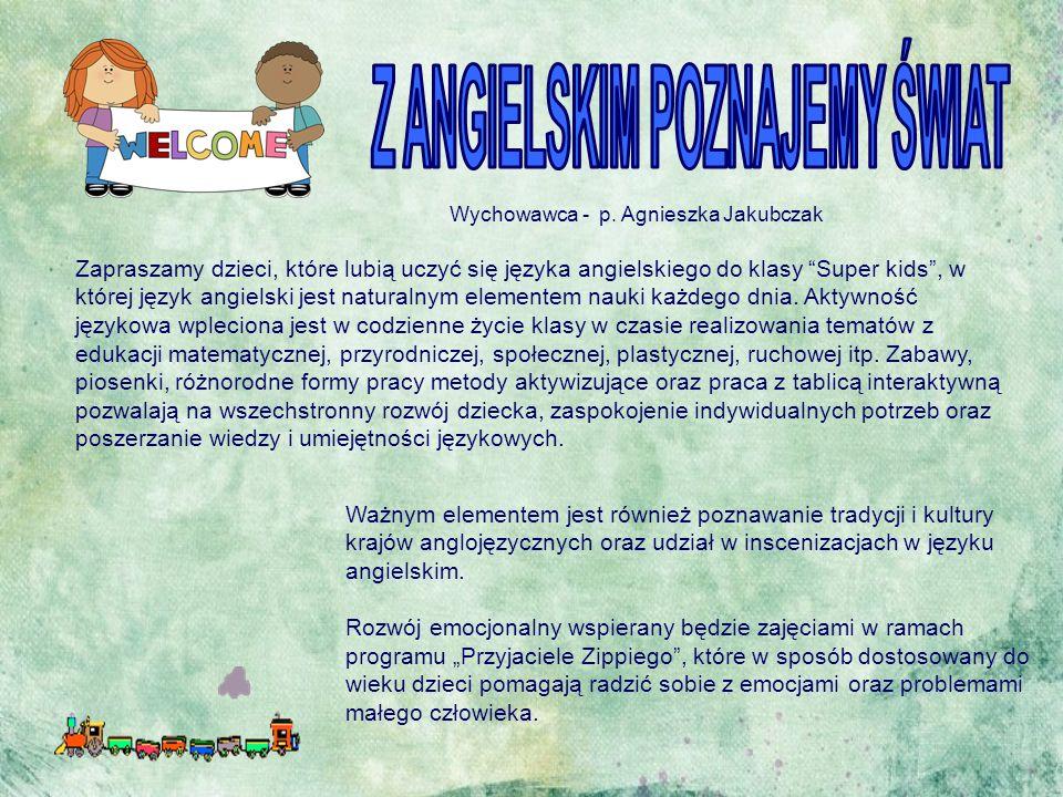 """Wychowawca - p. Agnieszka Jakubczak Zapraszamy dzieci, które lubią uczyć się języka angielskiego do klasy """"Super kids"""", w której język angielski jest"""
