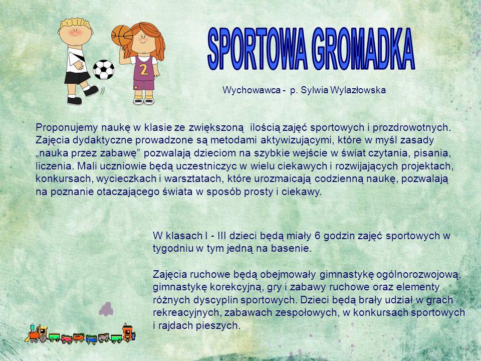 Wychowawca - p. Sylwia Wylazłowska Proponujemy naukę w klasie ze zwiększoną ilością zajęć sportowych i prozdrowotnych. Zajęcia dydaktyczne prowadzone