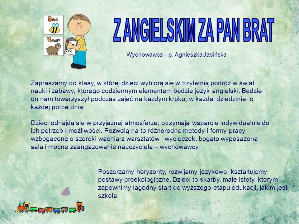 Wychowawca - p. Agnieszka Jasińska Zapraszamy do klasy, w której dzieci wybiorą się w trzyletnią podróż w świat nauki i zabawy, którego codziennym ele