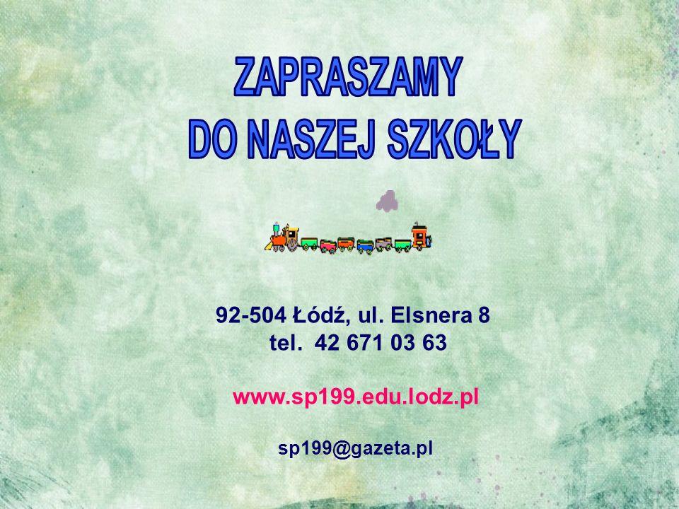 92-504 Łódź, ul. Elsnera 8 tel. 42 671 03 63 www.sp199.edu.lodz.pl sp199@gazeta.pl