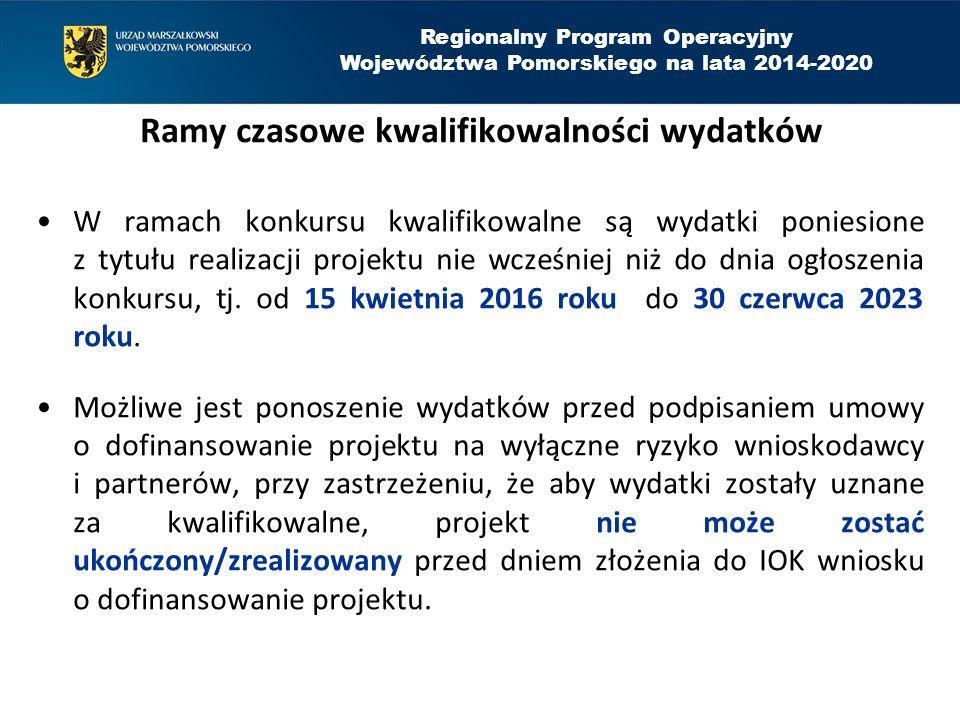 Regionalny Program Operacyjny Województwa Pomorskiego na lata 2014-2020 Ramy czasowe kwalifikowalności wydatków W ramach konkursu kwalifikowalne są wydatki poniesione z tytułu realizacji projektu nie wcześniej niż do dnia ogłoszenia konkursu, tj.