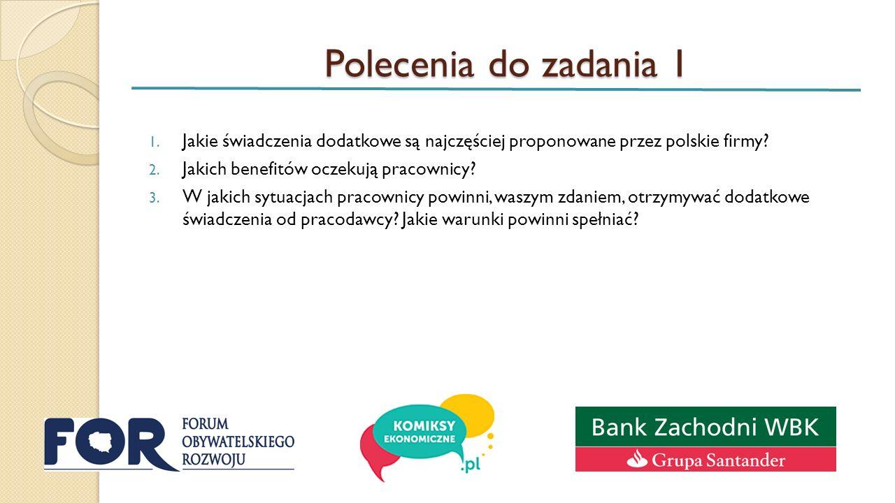 Polecenia do zadania 1 1. Jakie świadczenia dodatkowe są najczęściej proponowane przez polskie firmy? 2. Jakich benefitów oczekują pracownicy? 3. W ja