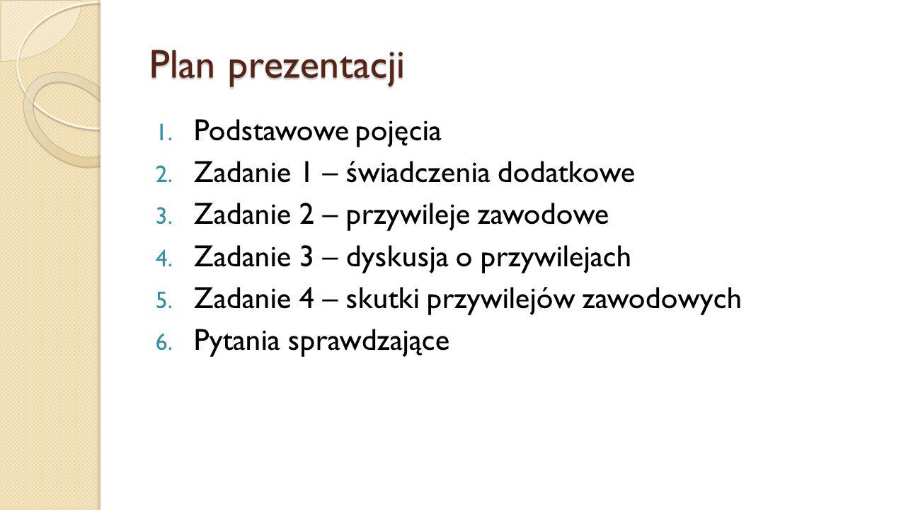 Plan prezentacji 1. Podstawowe pojęcia 2. Zadanie 1 – świadczenia dodatkowe 3. Zadanie 2 – przywileje zawodowe 4. Zadanie 3 – dyskusja o przywilejach