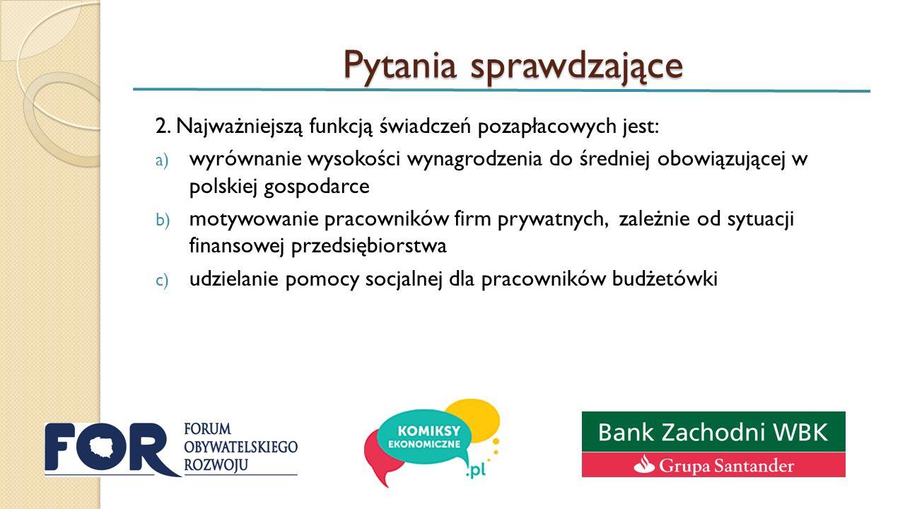 Pytania sprawdzające 2. Najważniejszą funkcją świadczeń pozapłacowych jest: a) wyrównanie wysokości wynagrodzenia do średniej obowiązującej w polskiej