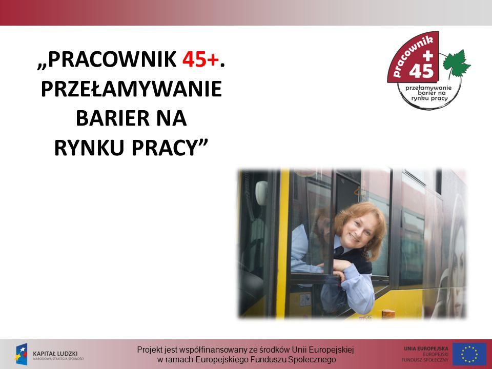 """Projekt jest współfinansowany ze środków Unii Europejskiej w ramach Europejskiego Funduszu Społecznego """"PRACOWNIK 45+."""