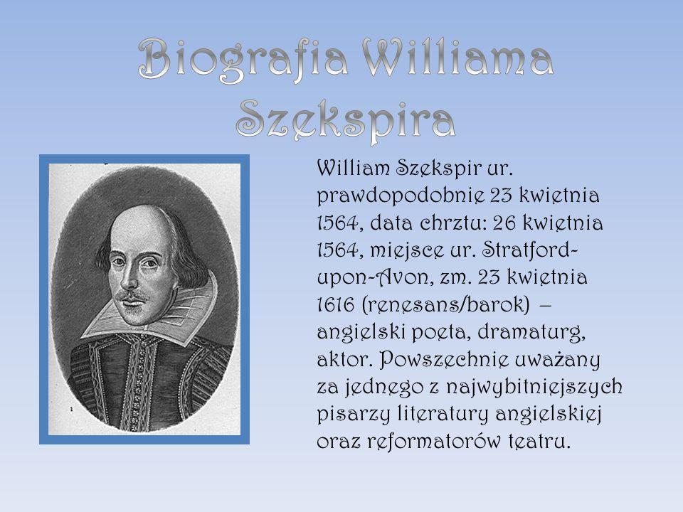William Szekspir ur. prawdopodobnie 23 kwietnia 1564, data chrztu: 26 kwietnia 1564, miejsce ur.